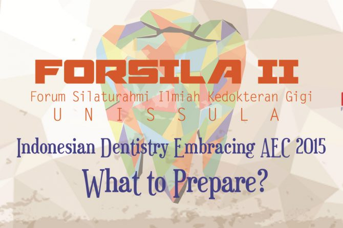 Seminar Kedokteran Gigi FORSILA II : Indonesian Dentistry Embracing AEC 2015: What to prepare?